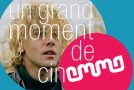 UN GRAND MOMENT DE CINEMMA (16/04/14)… ou pas